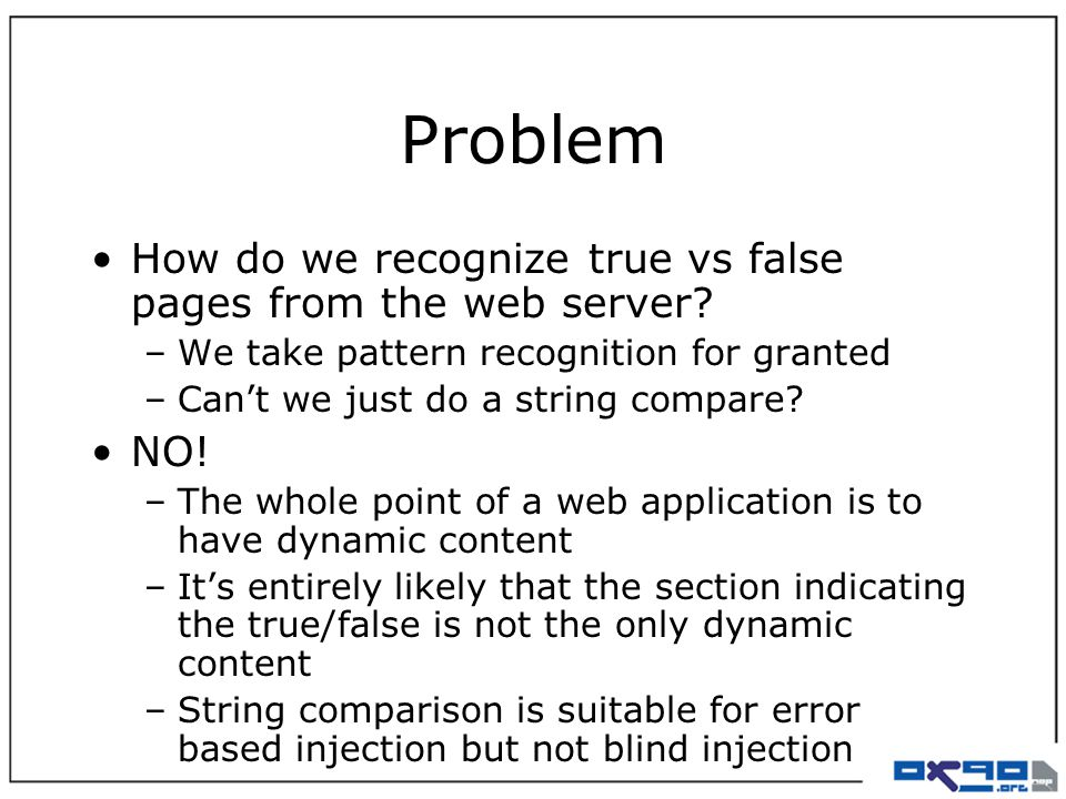 Problem How do we recognize true vs false pages from the web server? –We take pattern recognition for granted –Can't we just do a string compare? NO!