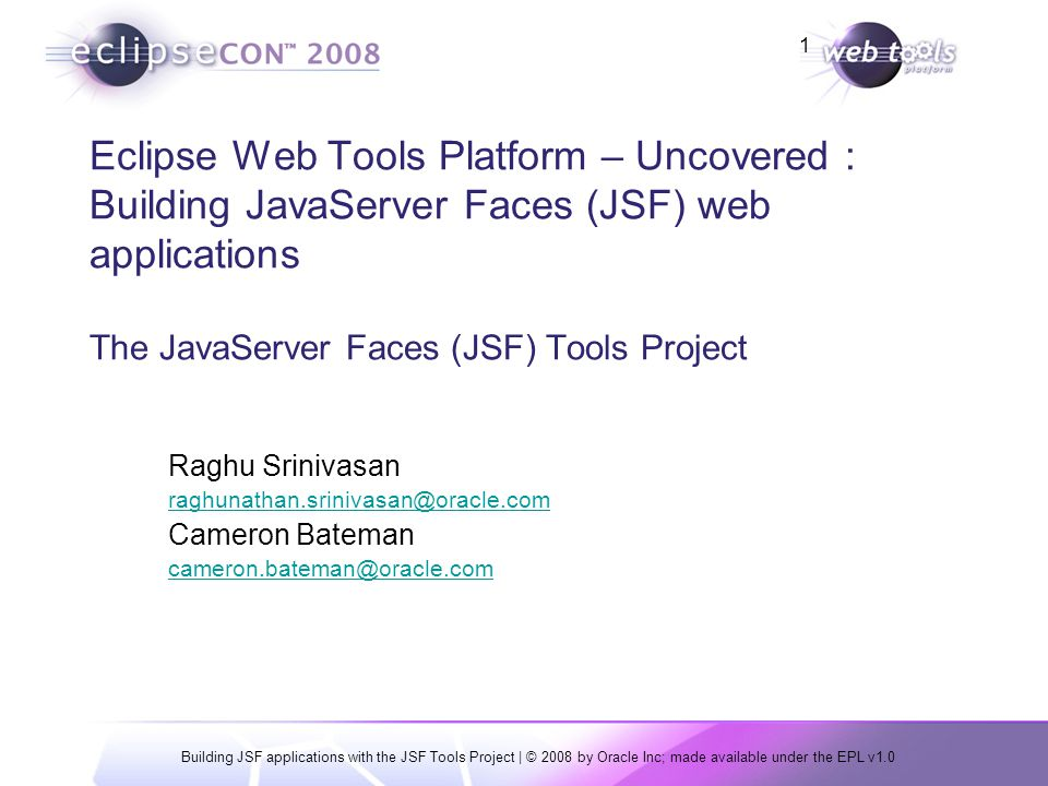 Building JSF applications with the JSF Tools Project | © 2008 by Oracle Inc; made available under the EPL v1.0 1 Eclipse Web Tools Platform – Uncovere