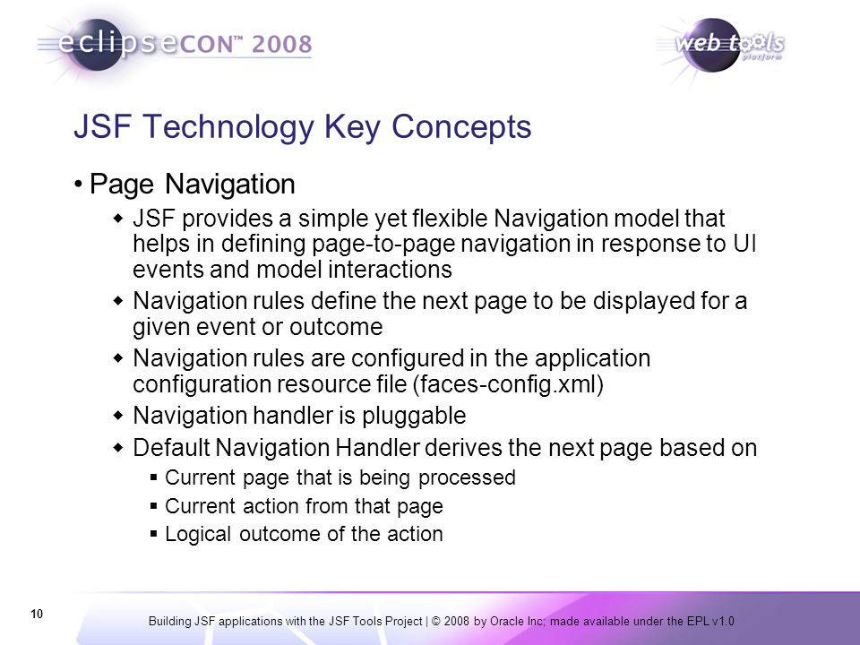 Building JSF applications with the JSF Tools Project | © 2008 by Oracle Inc; made available under the EPL v1.0 10 JSF Technology Key Concepts Page Nav