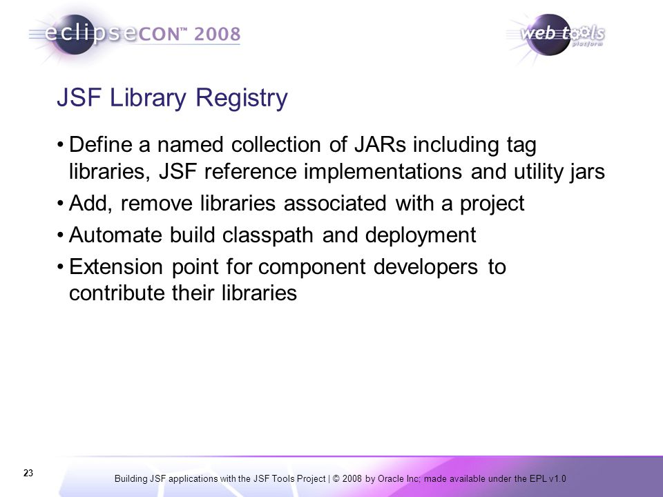 Building JSF applications with the JSF Tools Project | © 2008 by Oracle Inc; made available under the EPL v1.0 23 JSF Library Registry Define a named
