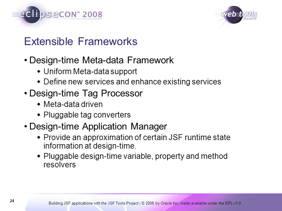 Building JSF applications with the JSF Tools Project | © 2008 by Oracle Inc; made available under the EPL v1.0 24 Extensible Frameworks Design-time Me