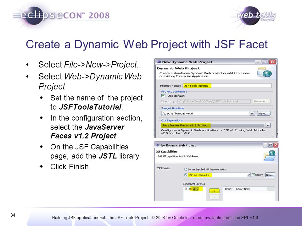 Building JSF applications with the JSF Tools Project | © 2008 by Oracle Inc; made available under the EPL v1.0 34 Create a Dynamic Web Project with JS