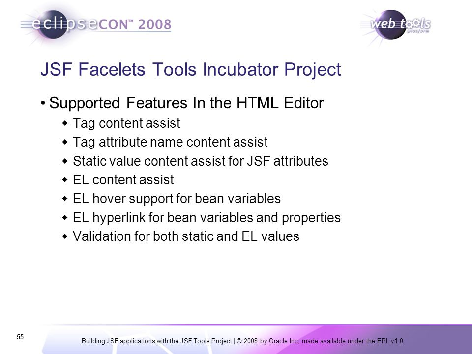 Building JSF applications with the JSF Tools Project | © 2008 by Oracle Inc; made available under the EPL v1.0 55 JSF Facelets Tools Incubator Project