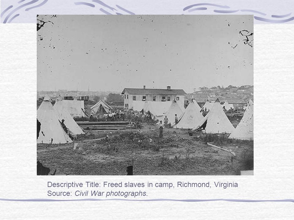 Descriptive Title: Freed slaves in camp, Richmond, Virginia Source: Civil War photographs.