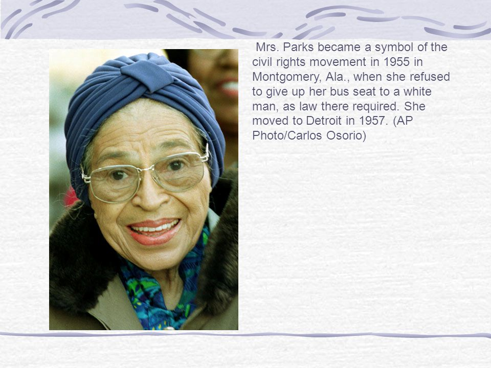Mrs. Parks became a symbol of the civil rights movement in 1955 in Montgomery, Ala., when she refused to give up her bus seat to a white man, as law t