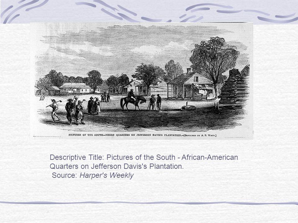 Descriptive Title: Pictures of the South - African-American Quarters on Jefferson Davis s Plantation.