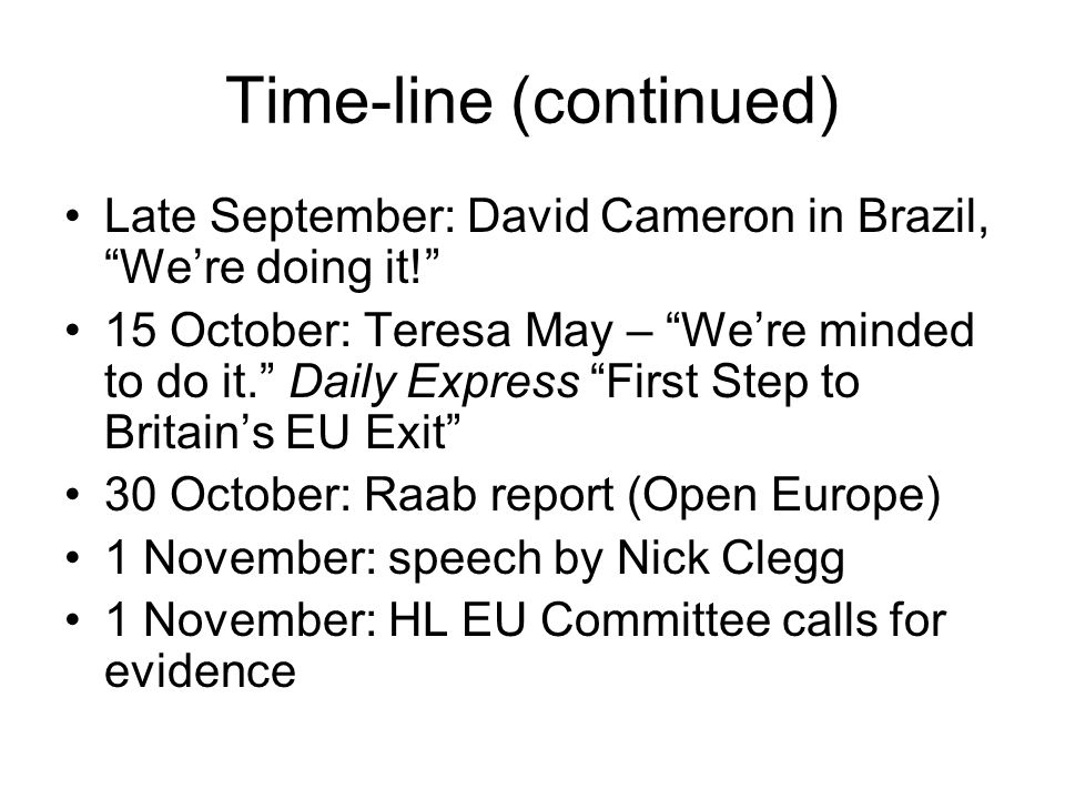"Time-line (continued) Late September: David Cameron in Brazil, ""We're doing it!"" 15 October: Teresa May – ""We're minded to do it."" Daily Express ""Firs"
