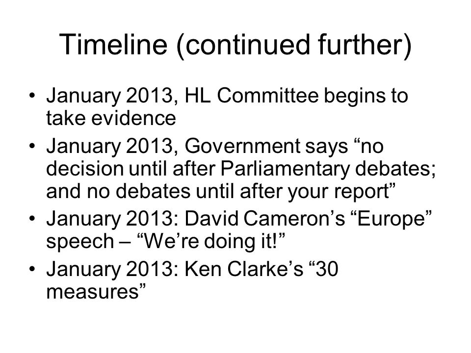 "Timeline (continued further) January 2013, HL Committee begins to take evidence January 2013, Government says ""no decision until after Parliamentary d"