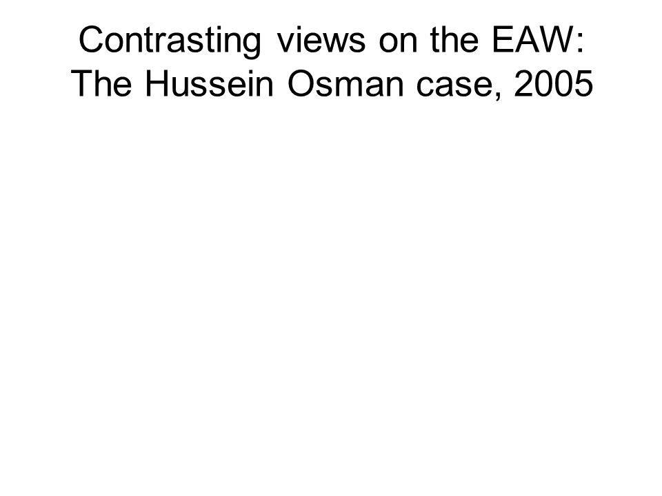 Contrasting views on the EAW: The Hussein Osman case, 2005