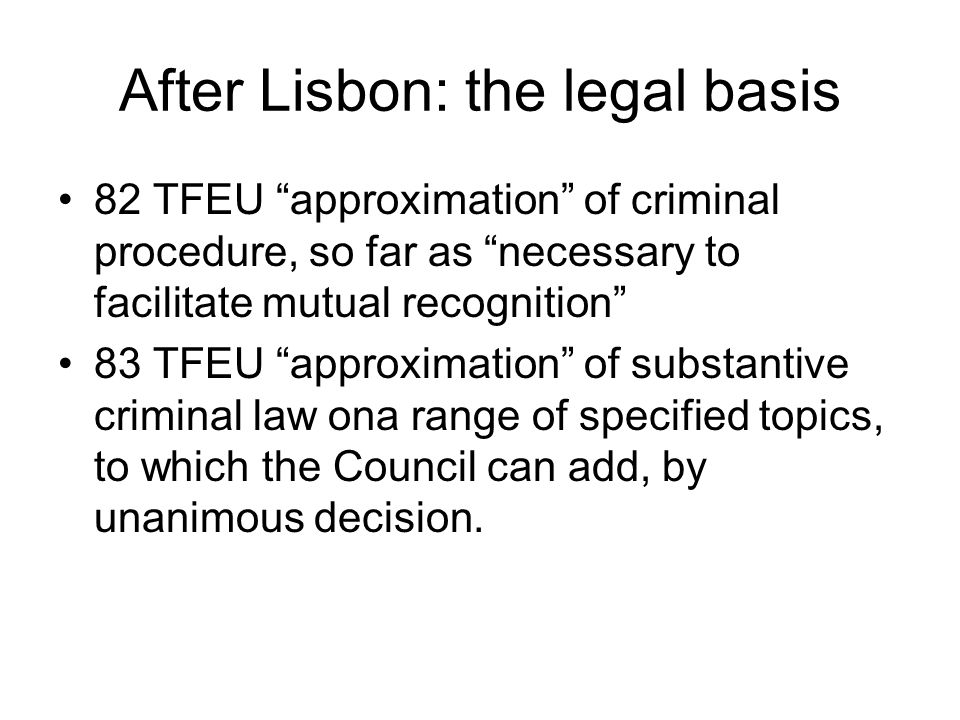"After Lisbon: the legal basis 82 TFEU ""approximation"" of criminal procedure, so far as ""necessary to facilitate mutual recognition"" 83 TFEU ""approxima"