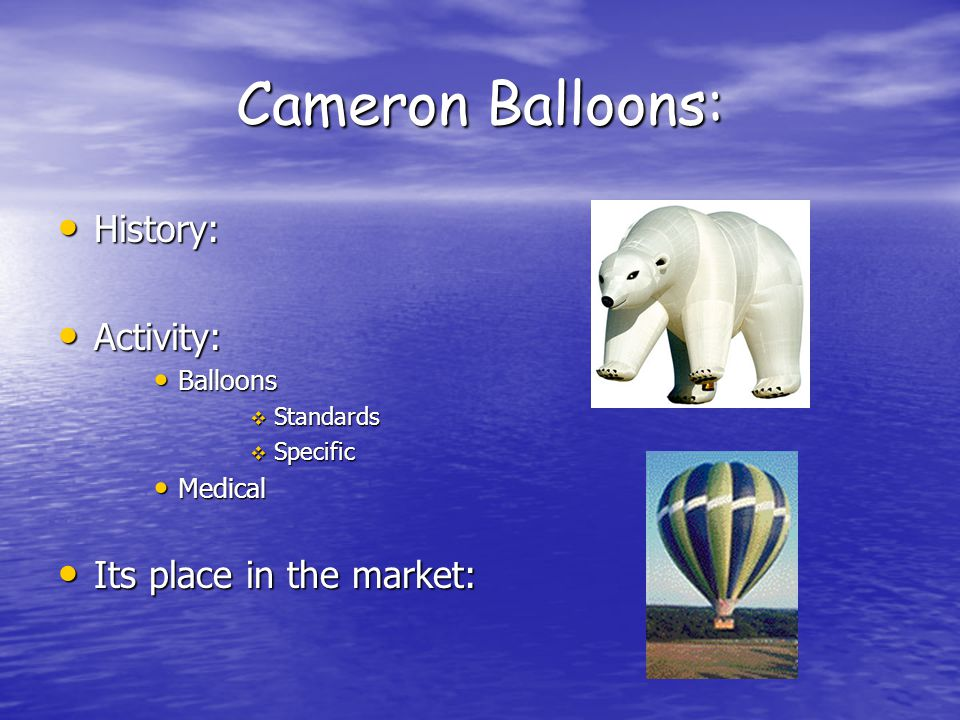 Cameron Balloons: History: History: Activity: Activity: Balloons Balloons  Standards  Specific Medical Medical Its place in the market: Its place in the market: