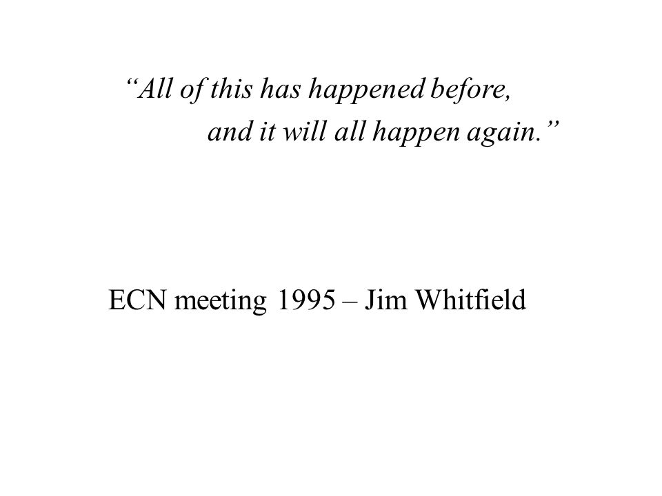 """All of this has happened before, and it will all happen again."" ECN meeting 1995 – Jim Whitfield"