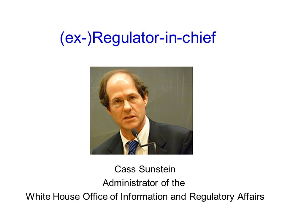 (ex-)Regulator-in-chief Cass Sunstein Administrator of the White House Office of Information and Regulatory Affairs
