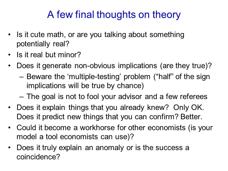A few final thoughts on theory Is it cute math, or are you talking about something potentially real? Is it real but minor? Does it generate non-obviou