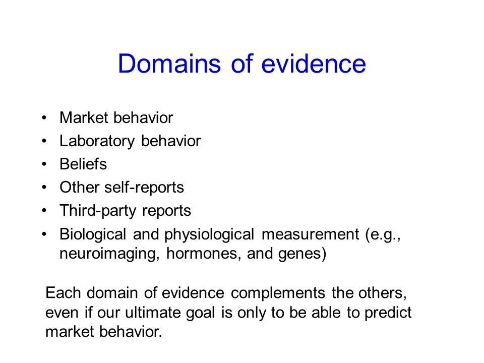 Domains of evidence Market behavior Laboratory behavior Beliefs Other self-reports Third-party reports Biological and physiological measurement (e.g.,