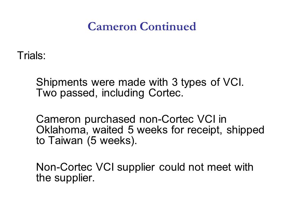 Cameron Continued Trials: Shipments were made with 3 types of VCI.