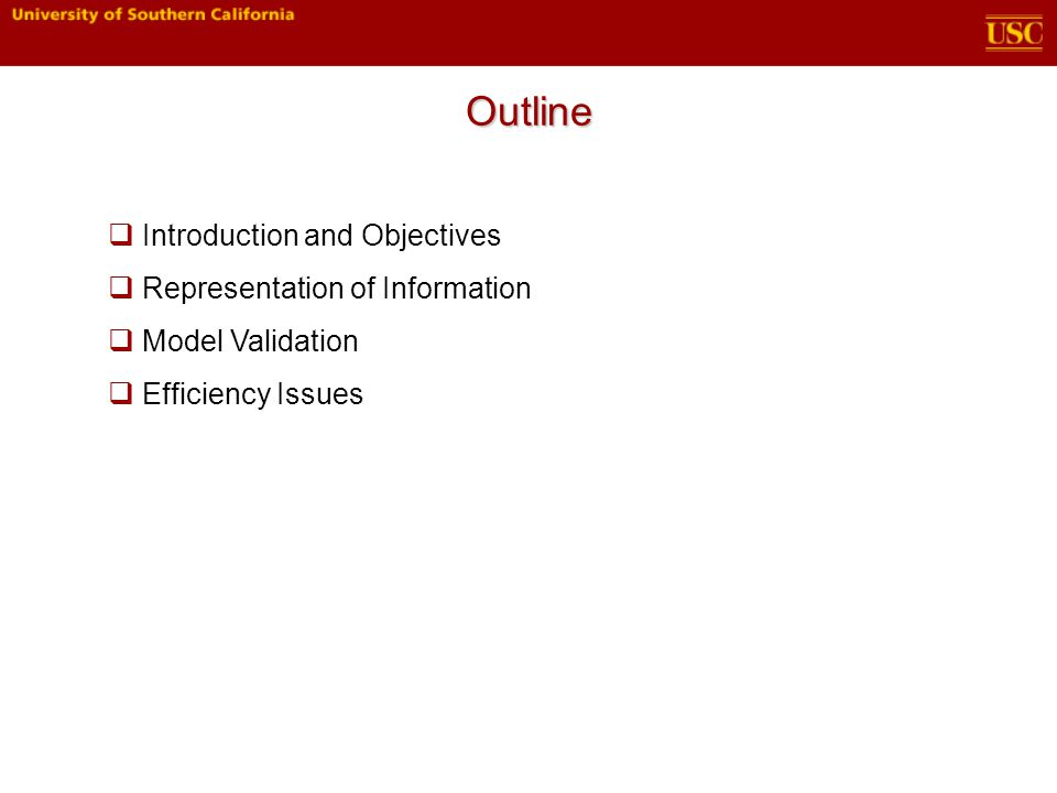 Outline  Introduction and Objectives  Representation of Information  Model Validation  Efficiency Issues