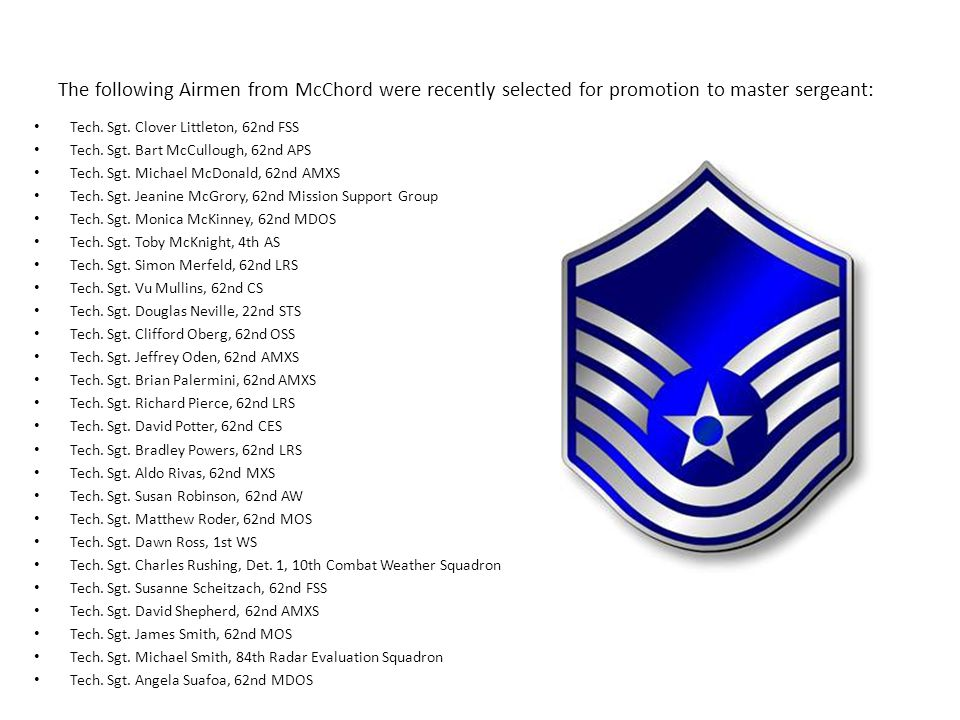 The following Airmen from McChord were recently selected for promotion to master sergeant: Tech.