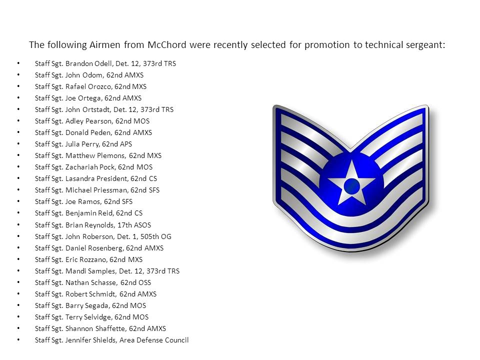 The following Airmen from McChord were recently selected for promotion to technical sergeant: Staff Sgt.