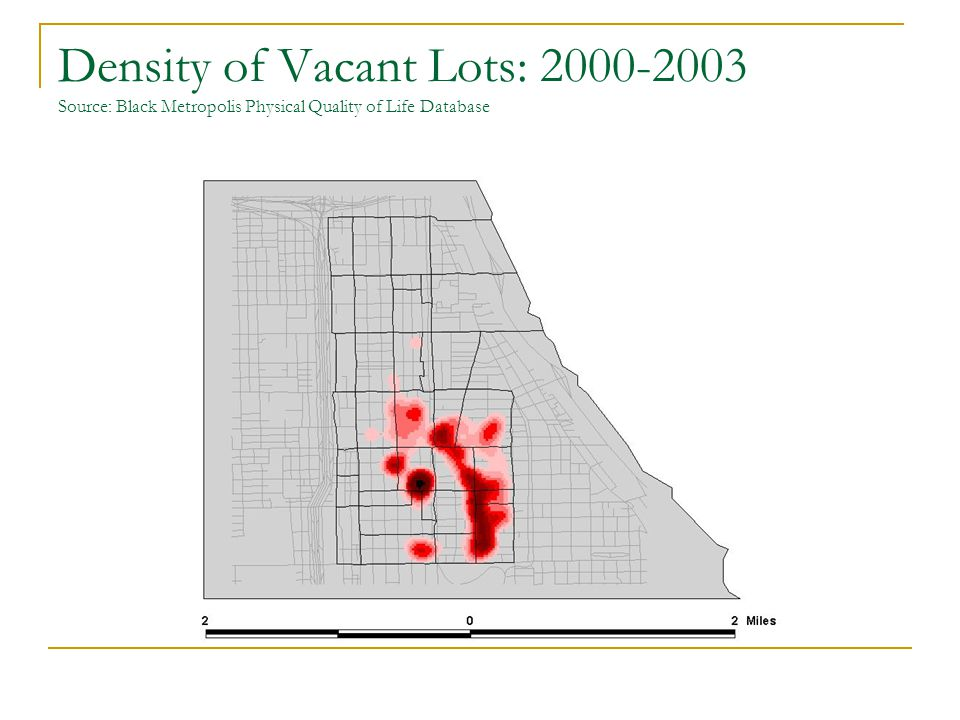 Density of Vacant Lots: 2000-2003 Source: Black Metropolis Physical Quality of Life Database