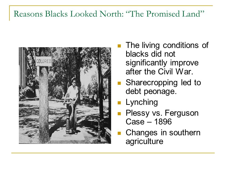 Reasons Blacks Looked North: The Promised Land The living conditions of blacks did not significantly improve after the Civil War.
