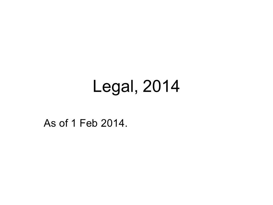 Legal, 2014 As of 1 Feb 2014.