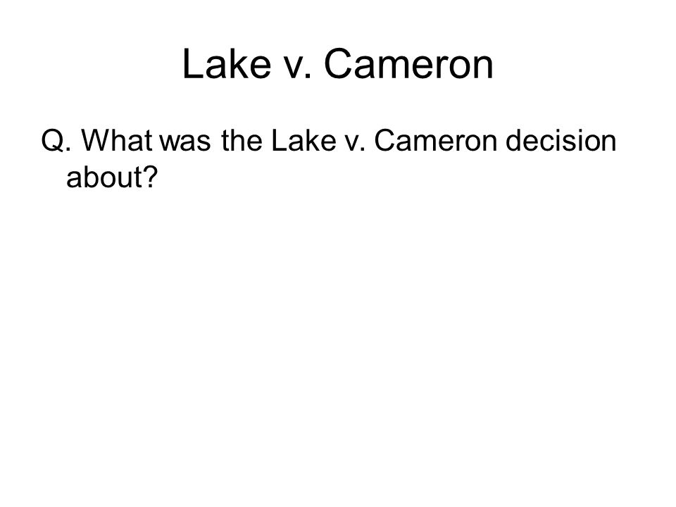 Lake v. Cameron Q. What was the Lake v. Cameron decision about