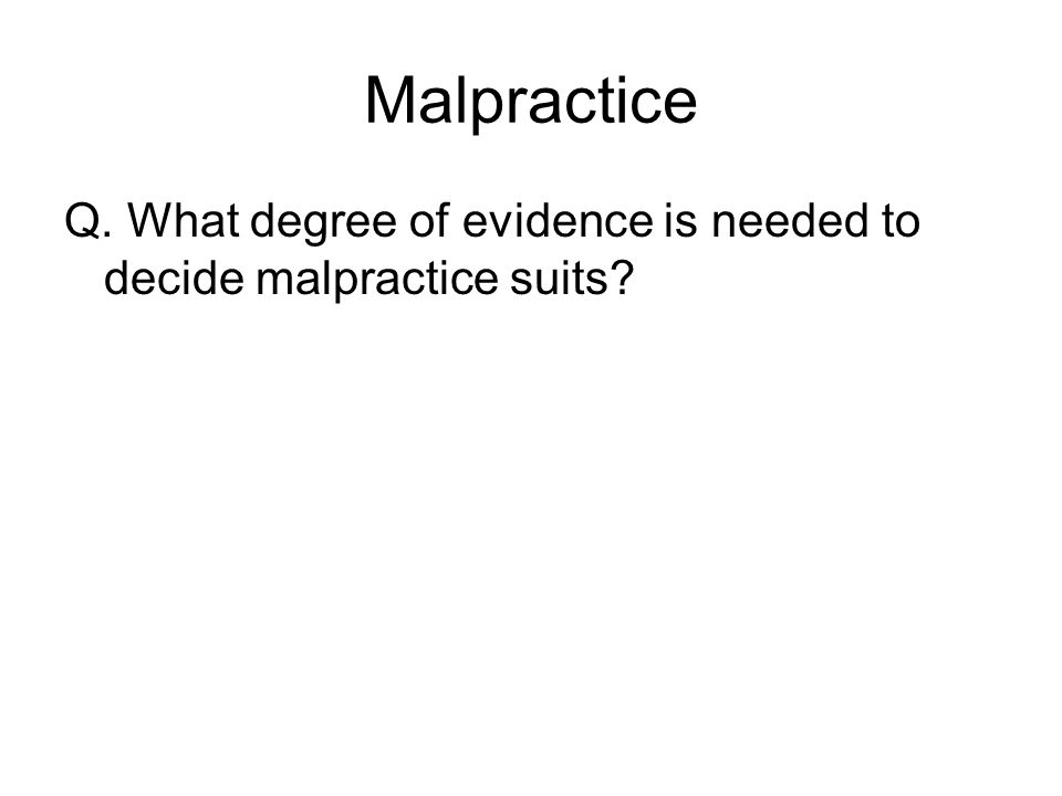 Malpractice Q. What degree of evidence is needed to decide malpractice suits
