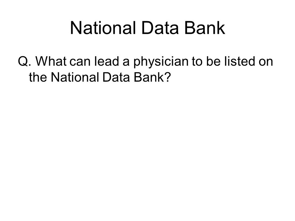 National Data Bank Q. What can lead a physician to be listed on the National Data Bank