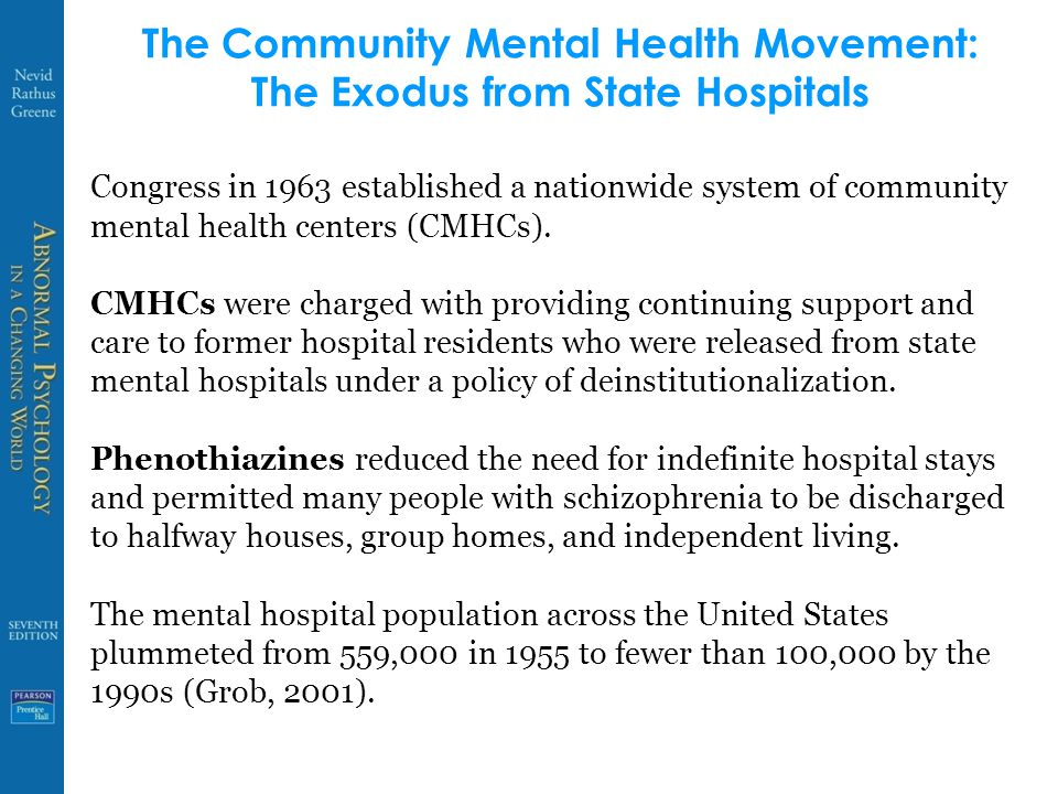 The Community Mental Health Movement: The Exodus from State Hospitals Congress in 1963 established a nationwide system of community mental health centers (CMHCs).