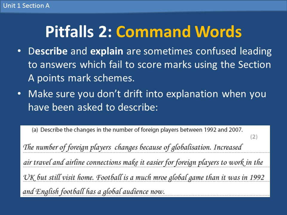 Pitfalls 2: Command Words Describe and explain are sometimes confused leading to answers which fail to score marks using the Section A points mark schemes.