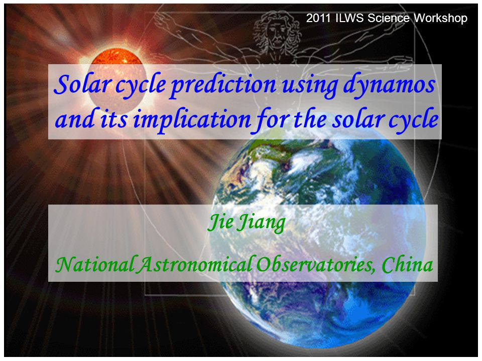 2011/08/302011 ILWS Science Workshop1 Solar cycle prediction using dynamos and its implication for the solar cycle Jie Jiang National Astronomical Obs