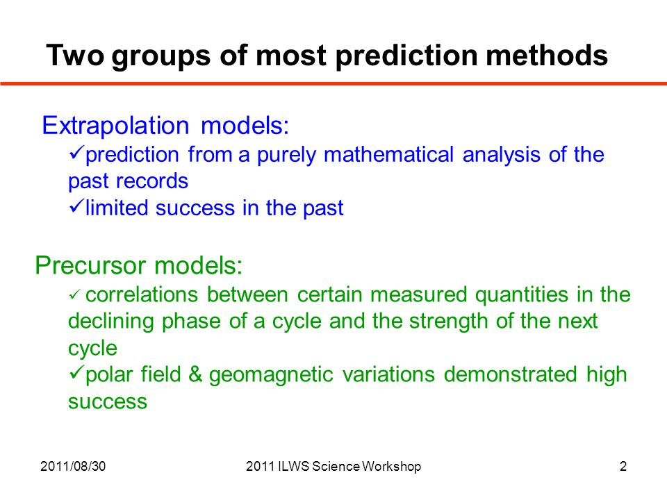 2011/08/302011 ILWS Science Workshop2 Two groups of most prediction methods Extrapolation models: prediction from a purely mathematical analysis of th