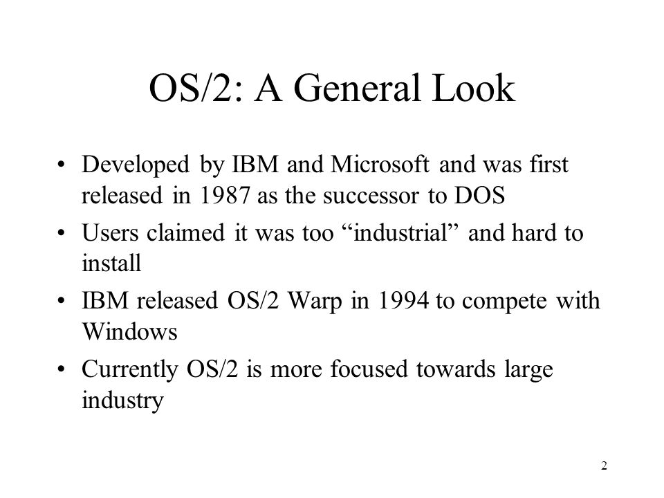 3 OS/2: A General Look contd. Some differences between OS/2 and DOS