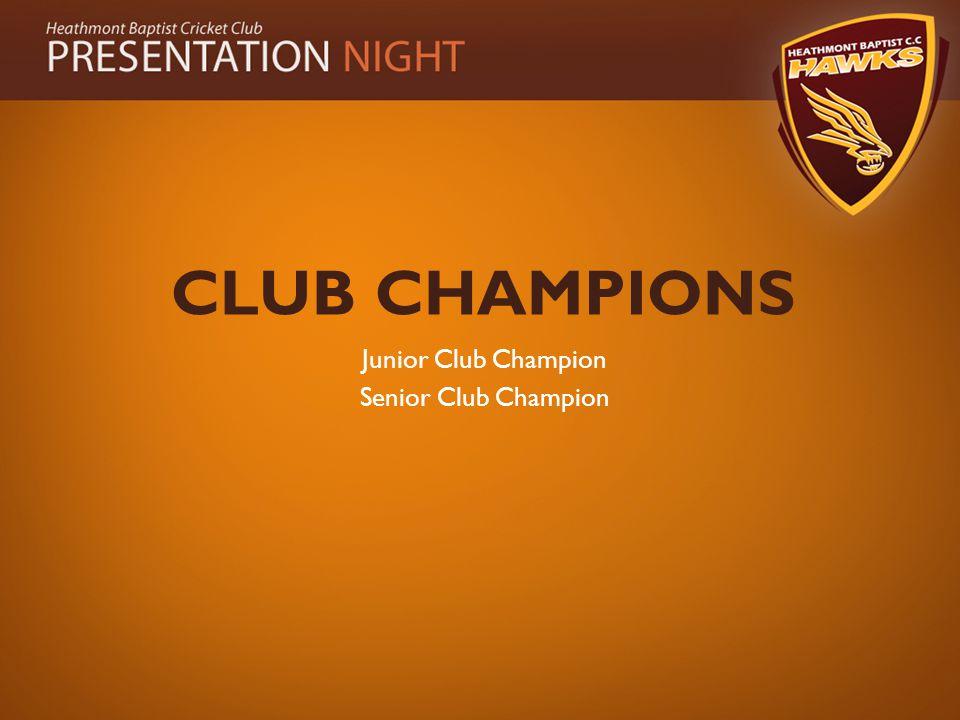 CLUB CHAMPIONS Junior Club Champion Senior Club Champion