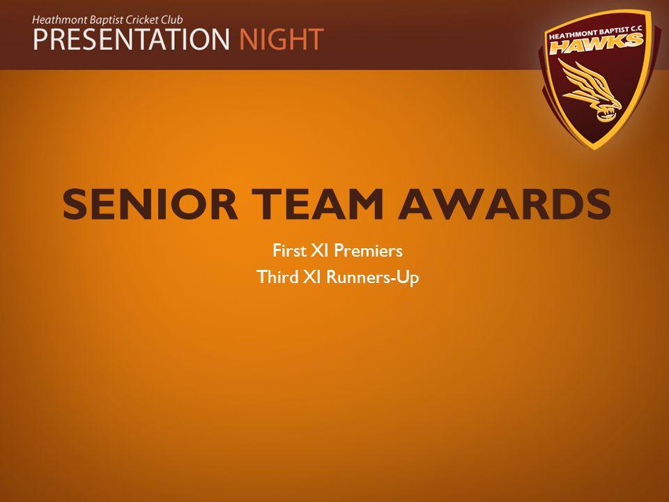 SENIOR TEAM AWARDS First XI Premiers Third XI Runners-Up