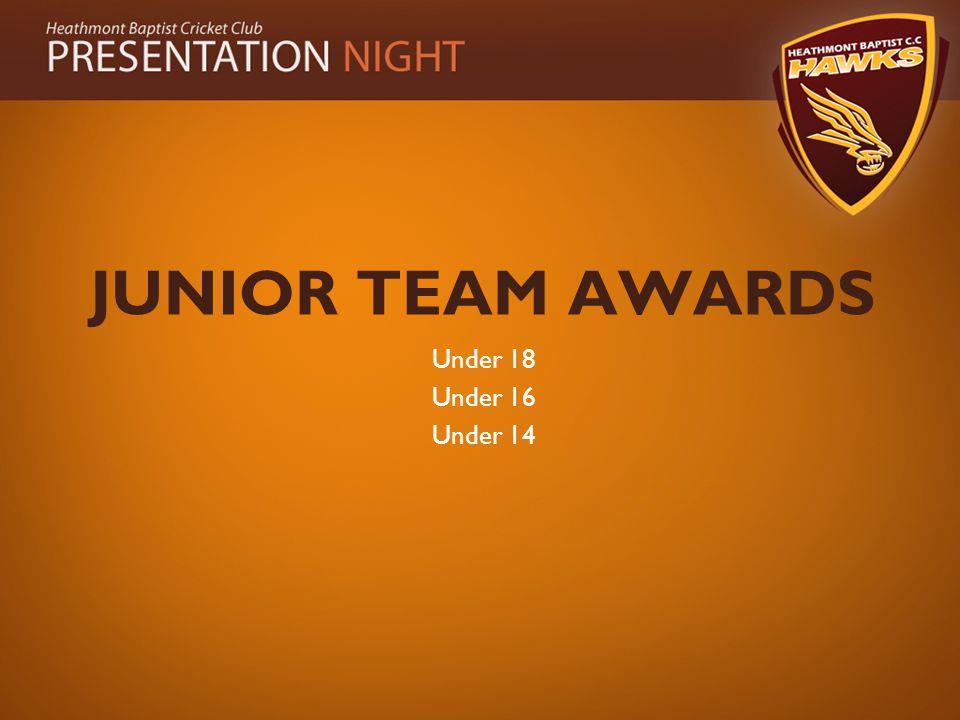 JUNIOR TEAM AWARDS Under 18 Under 16 Under 14