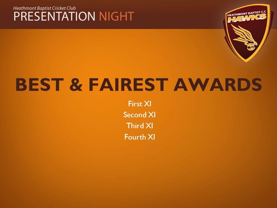 BEST & FAIREST AWARDS First XI Second XI Third XI Fourth XI