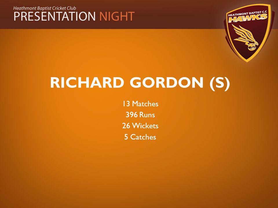 RICHARD GORDON (S) 13 Matches 396 Runs 26 Wickets 5 Catches