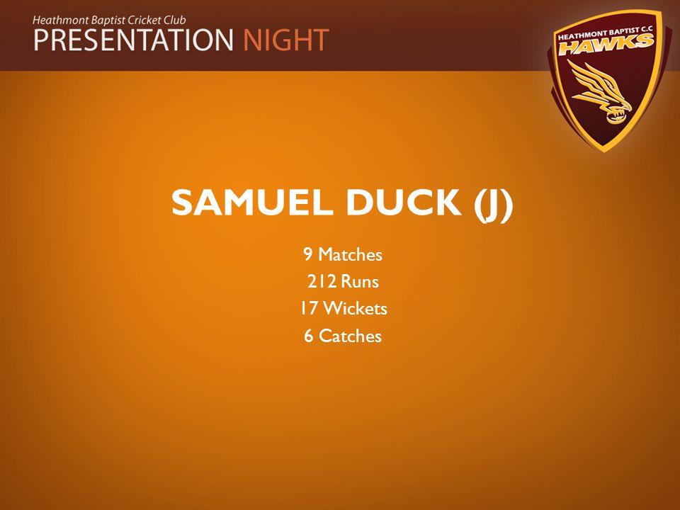 SAMUEL DUCK (J) 9 Matches 212 Runs 17 Wickets 6 Catches
