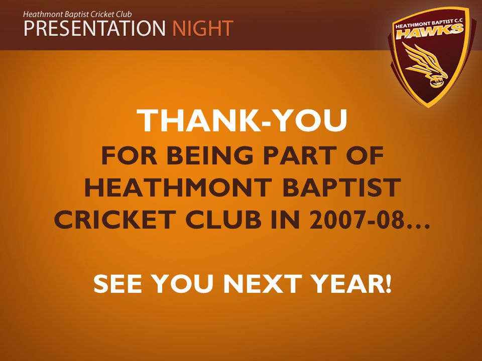 THANK-YOU FOR BEING PART OF HEATHMONT BAPTIST CRICKET CLUB IN 2007-08… SEE YOU NEXT YEAR!