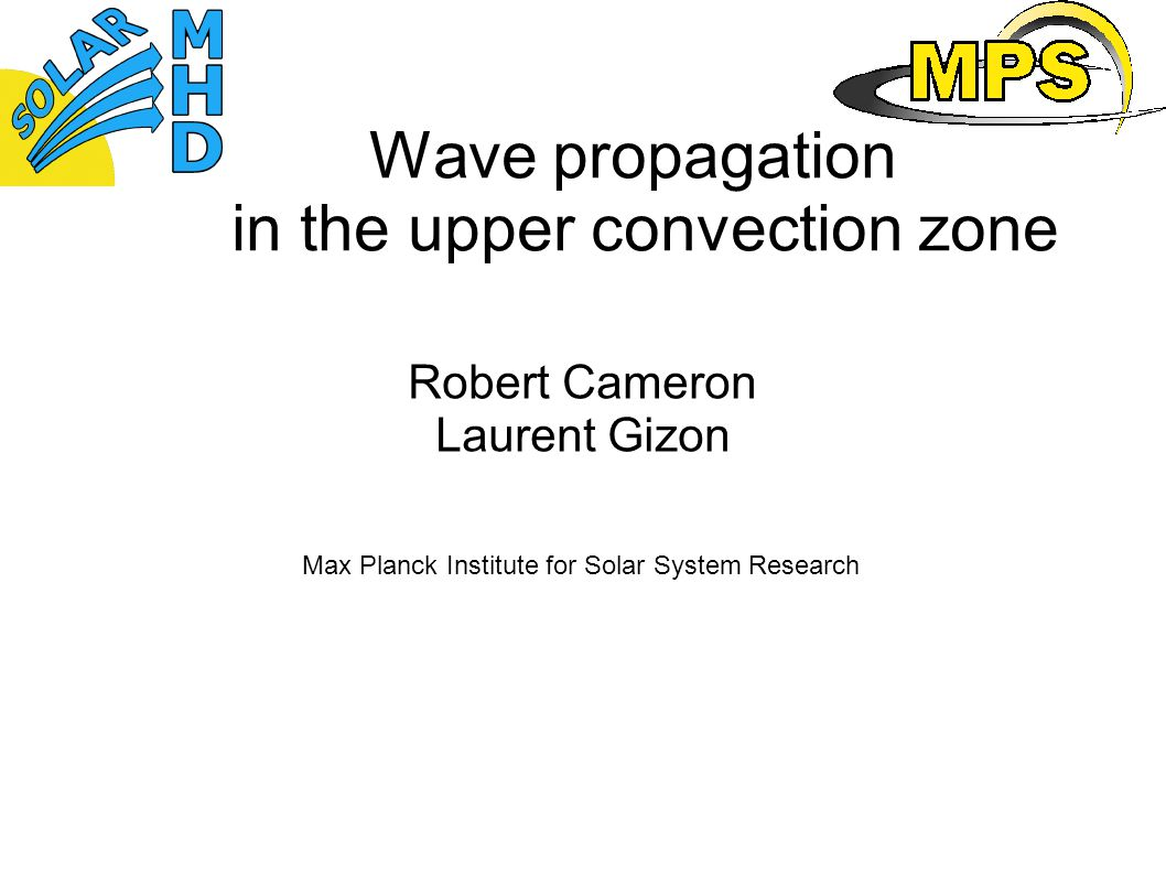 Wave propagation in the upper convection zone Robert Cameron Laurent Gizon Max Planck Institute for Solar System Research