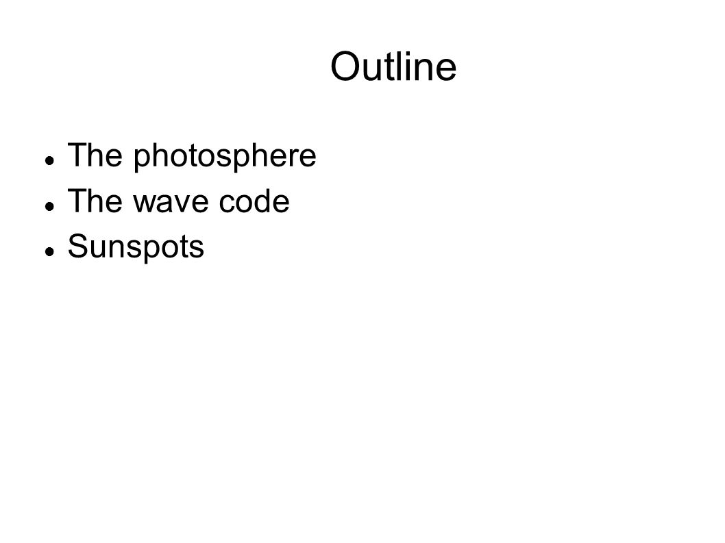 Outline The photosphere The wave code Sunspots