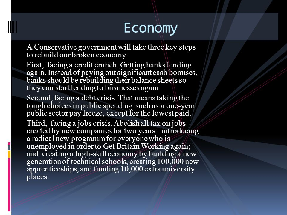 A Conservative government will take three key steps to rebuild our broken economy: First, facing a credit crunch.