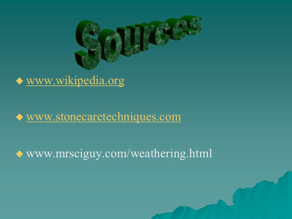   www.wikipedia.org www.wikipedia.org   www.stonecaretechniques.com www.stonecaretechniques.com   www.mrsciguy.com/weathering.html