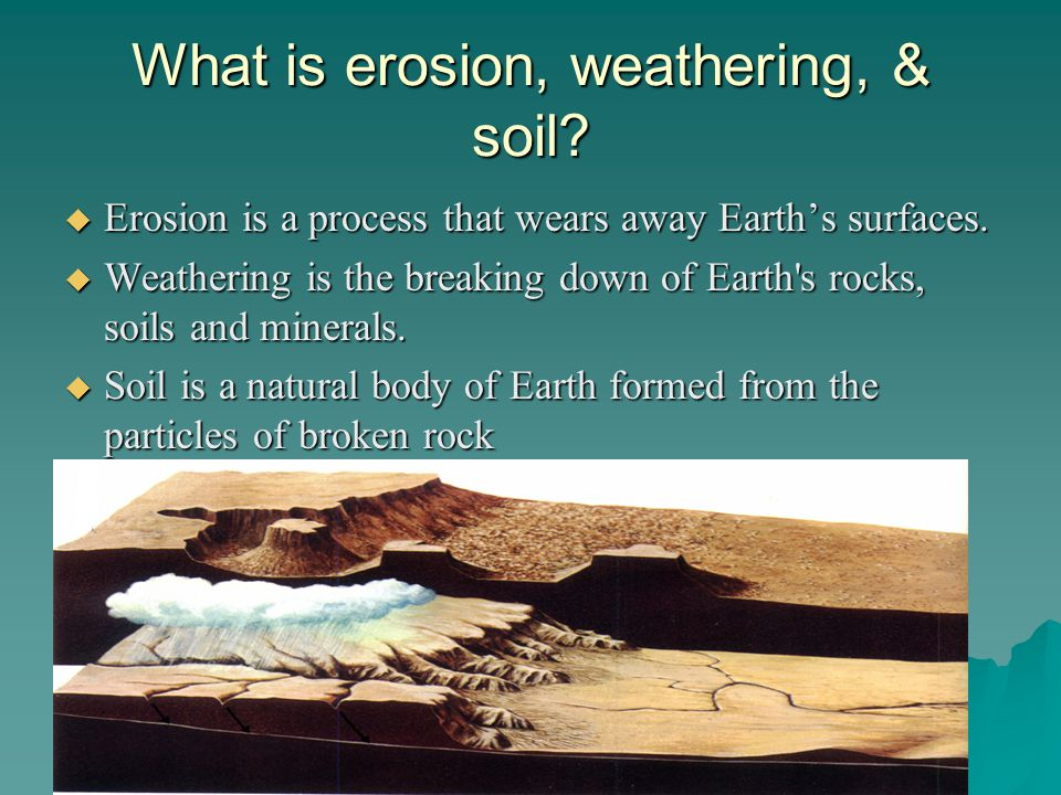 What is erosion, weathering, & soil.  Erosion is a process that wears away Earth's surfaces.