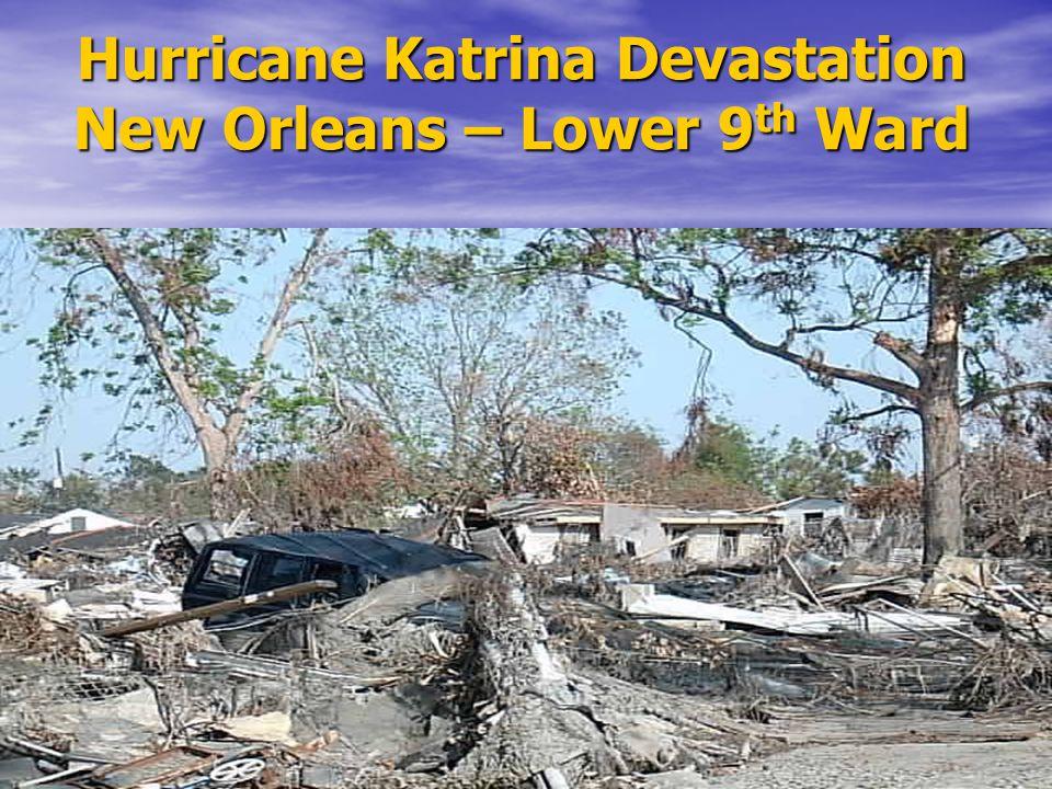 Hurricane Katrina Devastation New Orleans – Lower 9 th Ward