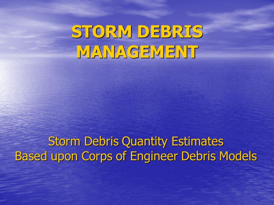 STORM DEBRIS MANAGEMENT Hurricane Katrina Generated an estimated 22 million tons (55 million cubic yards) of debris