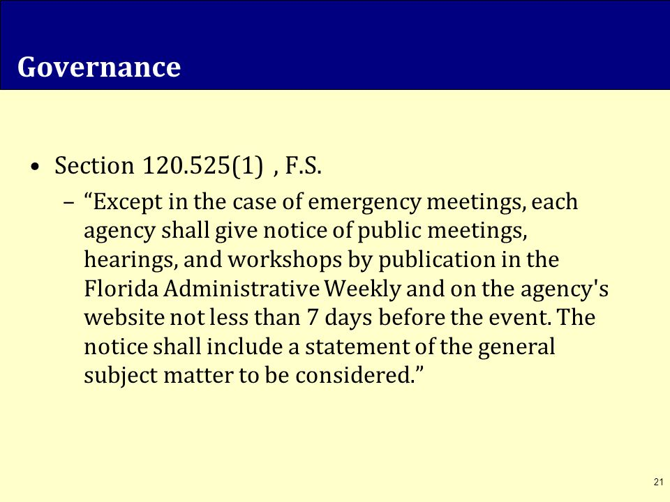 "Governance Section 120.525(1), F.S. –""Except in the case of emergency meetings, each agency shall give notice of public meetings, hearings, and worksh"