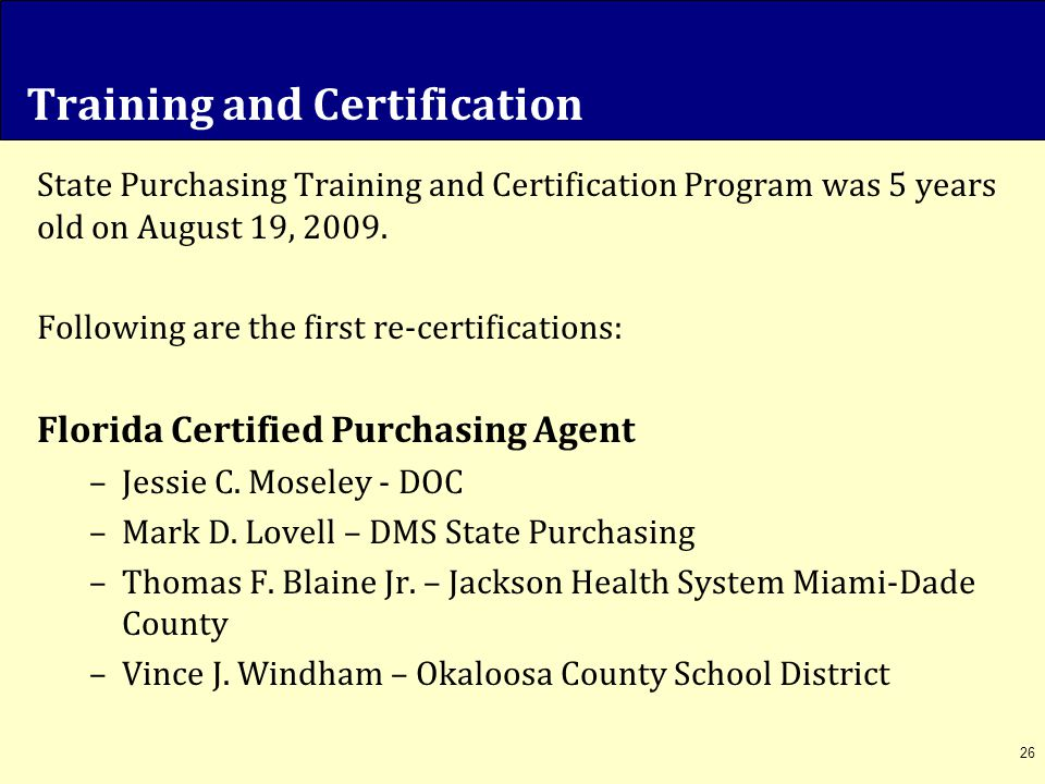 26 Training and Certification State Purchasing Training and Certification Program was 5 years old on August 19, 2009. Following are the first re-certi